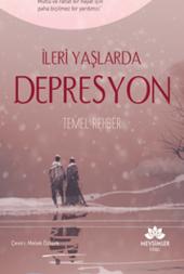 Ileri Yaşlarda Depresyon Temel Rehber