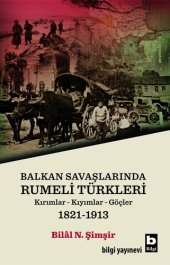 Balkan Savaşlarında Rumeli Türkleri - Bilâl N. Şimşir