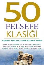 50 Felsefe Klasiği Düşünmek, Varolmak, Eylemde...