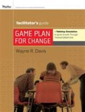 Game Plan For Change A Tabletop Simulation To Ignite Growth Through Transformation Facilitators Guide Set