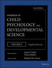 Handbook Of Child Psychology And Developmental Science, Cognitive Processes (Volume 2)