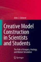 Creative Model Construction İn Scientists And Students The Role Of Imagery, Analogy, And Mental Simulation