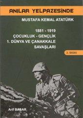 Anılar Yelpazesinde Mustafa Kemal Atatürk Cilt 1 Mustafa Kemal Atatürk Çocukluk Gençlik 1. Dünya Ve Çanakkale Savaşları