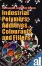 Complete Technology Book On Industrial Polymers, Additives, Colourants And Fillers, The