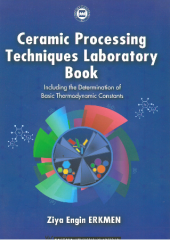 Ceramic Processing Techniques Laboratory Book:  Including the Determination of Basic Thermodynamic Constants