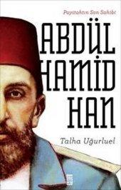 Payitahtın Son Sahibi Iı. Abdülhamid Han Talha Uğurluel