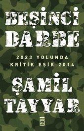 Beşinci Darbe 2023 Yolunda Kritik Eşik 2014 Şamil Tayyar Kitap