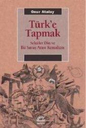 Türke Tapmak Seküler Din Ve İki Savaş Arası Kemalizm Onur Atala