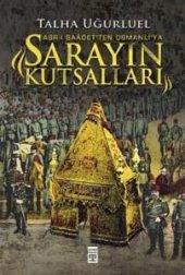 Sarayın Kutsalları Asr I Saadetten Osmanlıya Talha Uğurluel K