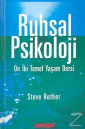 Ruhsal Psikoloji On İki Temel Yaşam Dersi/Steve Rother