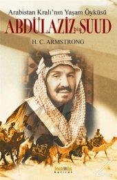 Arabistan Kralının Yaşam Öyküsü: Abdülaziz Bin
