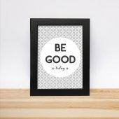 'Be Good Today' Dijital Baskılı Çerçeve