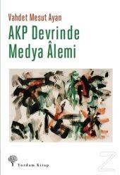 AKP Devrinde Medya Alemi/Vahdet Mesut Ayan