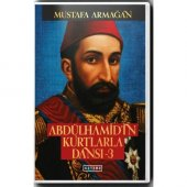 Abdülhamidin Kurtlarla Dansı - 3 Mustafa Armağan