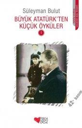 Büyük Atatürkten Küçük Öyküler - 1