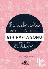 Barselona'da Müthiş Eğlenceli Bir Hafta Sonu Geçirme Rehberi