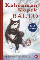 Kahraman Köpek Balto - Elizabeth Cody Kimmel (ciltli)