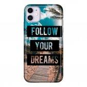 iPhone 11 6.1 inc Kılıf Desenli Esnek Silikon Telefon Kabı Kapak - Follow Your Dreams