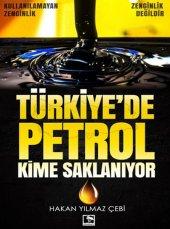 Türkiyede Petrol Kime Saklanıyor
