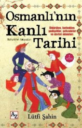 Osmanlı Nın Kanlı Tarihi Lütfi Şahin Az Kitap