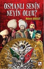 Osmanlı Senin Neyin Olur Mehmet Akbulut Az Kitap
