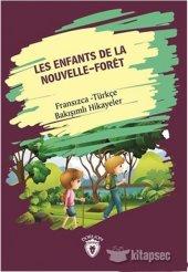 Les Enfants De la Nouvelle Foret Yeni Ormanın Çocukları Fransızca Türkçe Bakışımlı Hikayeler