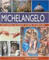 Michelangelo 500 Görsel Eşliğinde Yaşamı ve Eserleri