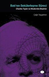 Batının Sekülerleşme Süreci Charles Taylor ve Modernite Eleştirisi
