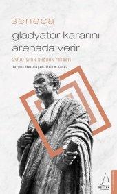 Gladyatör Kararını Arenada Verir - Lucius Annaeus Seneca - Destek Yayınları