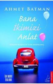Bana İkimizi Anlat - Ahmet Batman - Destek Yayınları