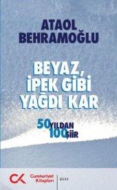 Beyaz İpek Gibi Yağdı Kar 50 Yıldan 100 Şiir