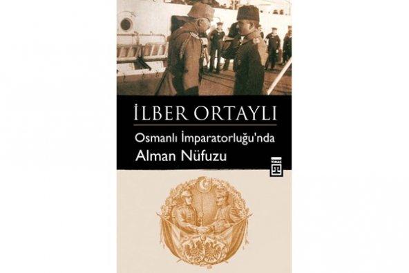 Osmanlı İmparatorluğunda Alman Nüfuzu İLBER ORTAYLI