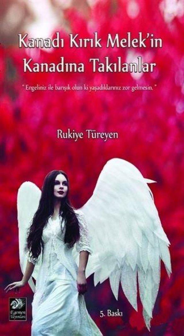 Kanadı Kırık Melekin Kanadına Takılanlar - Rukiye Türeyen - Egemen Yayınları