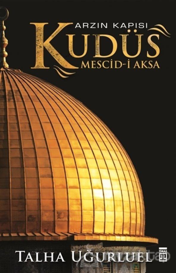 Kudüs - Arzın Kapısı Kudüs Talha Uğurluel - Timaş Yayınları