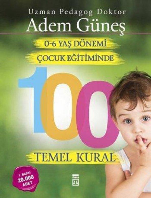 TİMAŞ PEDAGOG ADEM GÜNEŞ 0-6 YAŞ ÇOCUK EĞİTİMİNDE 100 TEMEL KURAL