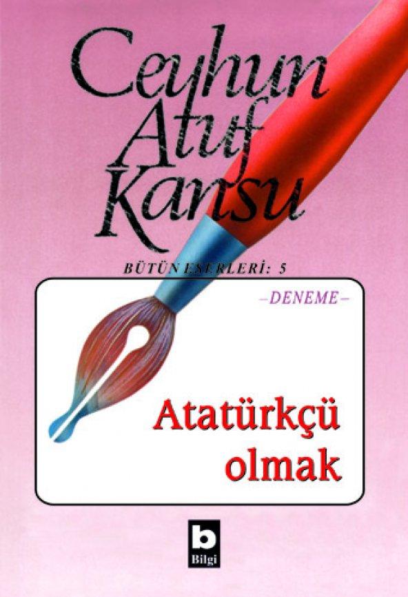 Atatürkçü Olmak - Ceyhun Atuf Kansu