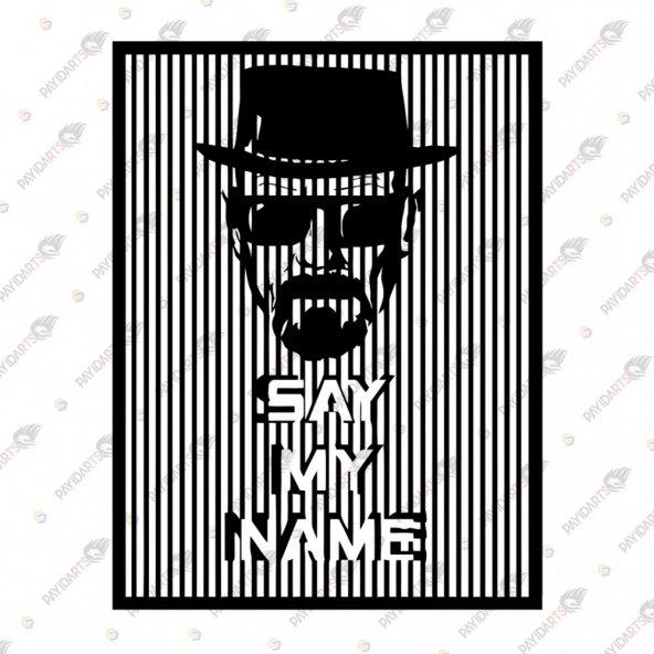 BREAKING BAD - SAY MY NAME DEKORATİF LAZER KESİM METAL TABLO 53x70