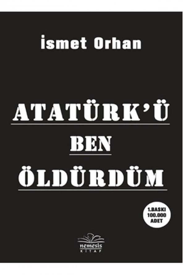 NEMESİS / ATATÜRKÜ BEN ÖLDÜRDÜM / İSMET ORHAN